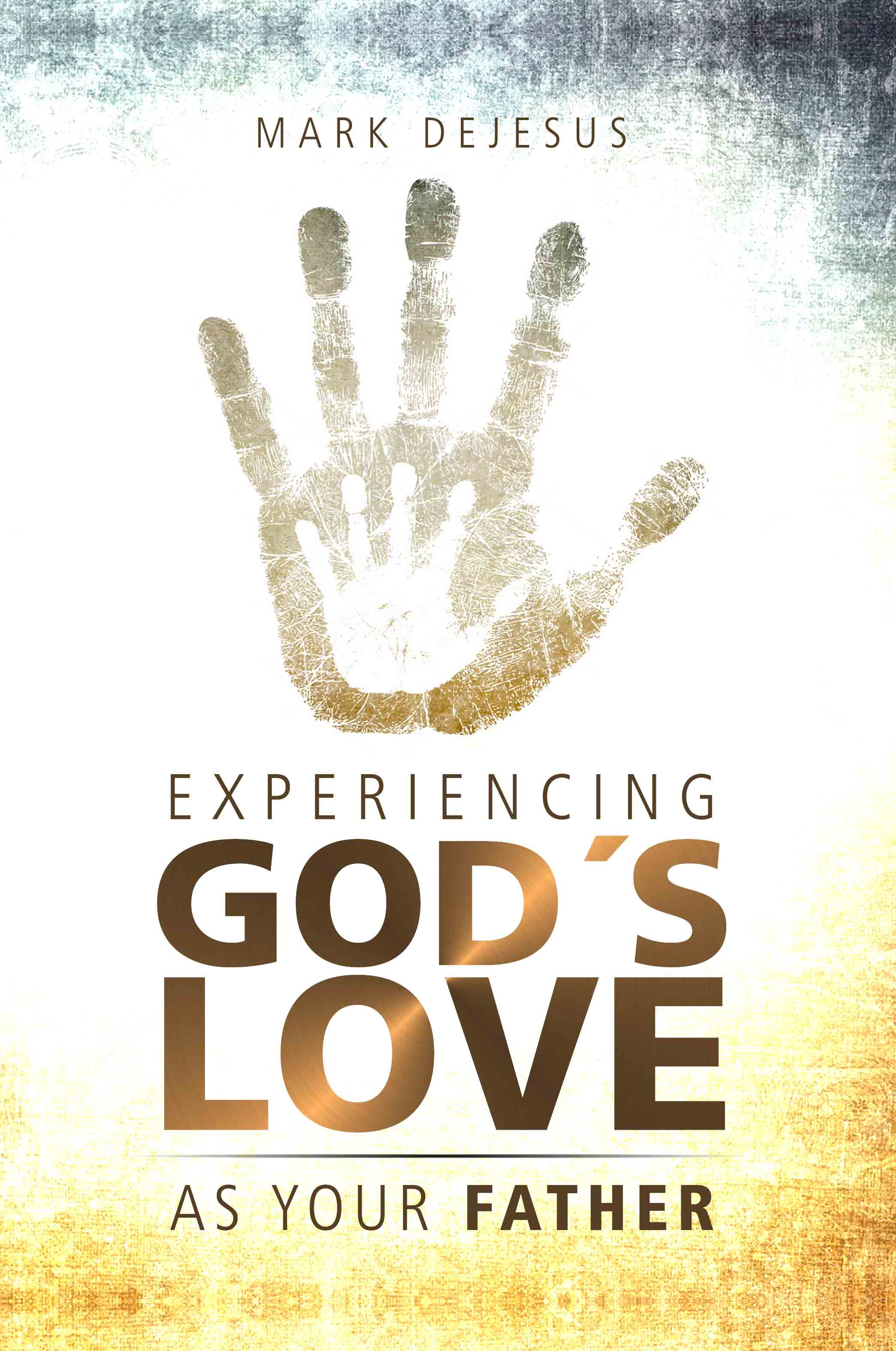 Experiencing God's Love as Your Father - Mark DeJesus